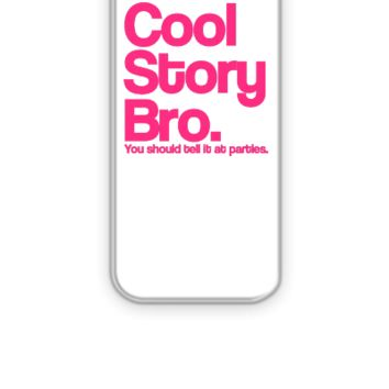 Cool Story Bro Tell It At Parties Pink Design - iPhone 5&5s Case