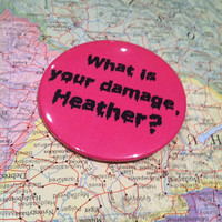 "HEATHERS ""What is your damage, Heather"" 2.25 in Pink Pinback Button - 80s, Soft Grunge, Drippy Letters, Trendy, Teen, Punk"