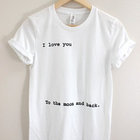 I Love You To the Moon and Back White Graphic Unisex Tee