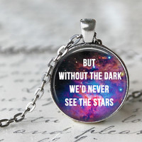 But Without The Dark We'd Never See The Stars Quote Necklace, Inspirational Necklace, Twilight Necklace