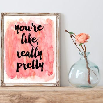 You're like, really pretty Mean Girls quote instant download printable on pink watercolor, 5x7 inches