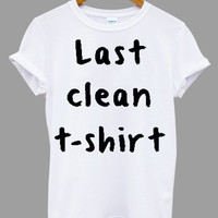 Last clean t-shirt Popular Item on etsy for Funny Shirt, T shirt Mens and T shirt ladies size S, M, L, XL, XXL
