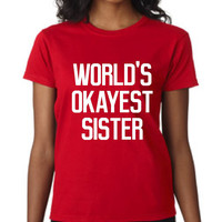 Awesome World's Okayest Sister T Shirt Trending Fashion Design Sister Shirt Gift For Big Or Little Sister Christmas T Shirt 20 Colors