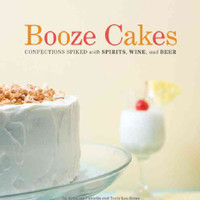 Booze Cakes: Confections Spiked With Spirits, Wine, and Beer (Paperback)   Overstock.com