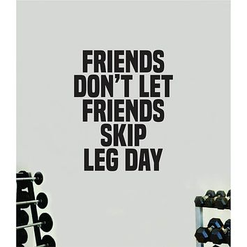 Friends Don't Let Friends Skip Leg Day Quote Wall Decal Sticker Vinyl Art Home Decor Bedroom Boy Girl Inspirational Motivational Gym Fitness Health Exercise Lift Beast
