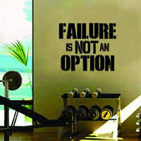 Failure is Not An Option Quote Fitness Health Work Out Gym Decal Sticker Wall Vinyl Art Wall Room Decor Motivation Inspirational