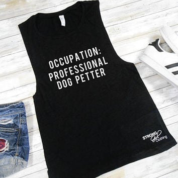 Occupation: Professional Dog Petter Muscle Tank Top. Dog Mom Shirt. Fur Mama Shirt. Dog Mama. Dog Lover Shirt. Rescue Dog. Funny Womens Tank