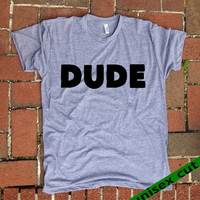 DUDE. Unisex heather gray tri blend T shirt .Women Men Clothing. Fun. Sarcastic. Witty. California dreamer. Smoke. hip