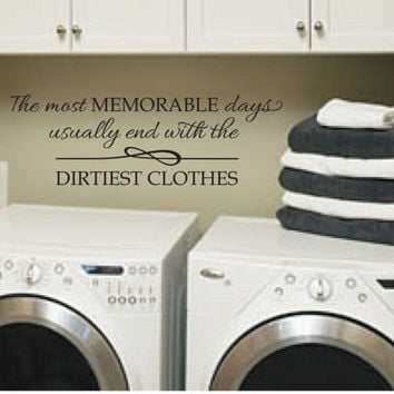 """Wall Decal Laundry Room decor Sign - The most Memorable Days usually end with the dirtiest clothes - 12""""H x 36""""W"""