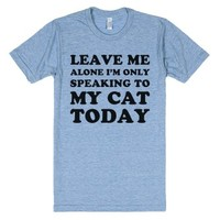 Leave Me Alone, I'm Only Speaking to My Cat Today-T-Shirt