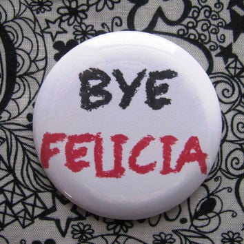 Bye Felicia - 2.25 inch pinback button badge