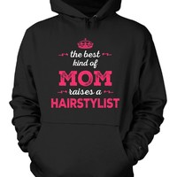 The Best Kind Of Mom Raises A Hairstylist - Hoodie
