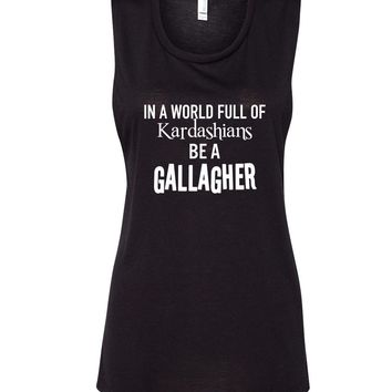 """Shameless """"In a world of Kardashians, Be a Gallagher"""" Muscle Tee"""