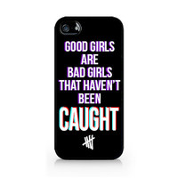 IPC-258 - Good Girls Are Bad Girls That Haven't Been Caught - 5SOS - 5 Seconds of Summer - iPhone 4 / 4S / 5 / 5C / 5S / Samsung Galaxy S3