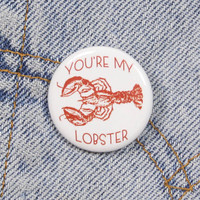 You're My Lobster 1.25 Inch Pin Back Button Badge