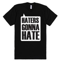 Haters Gonna Hate-Unisex Black T-Shirt