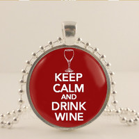 "Keep calm and drink wine, red, 1"" glass and metal Pendant necklace Jewelry."