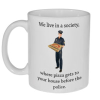 Pizza Gets To Your House Before The Police Coffee or Tea Mug