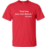Trust Me You Can Dance Alcohol Funny T-Shirt Tee Shirt TShirt Mens Ladies Womens Youth Shirt Gifts Drinking Tee Bar Shirt Dancing Tee DT-084