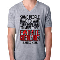 Some people have to wait their entire lives to meet their favorite cheerleader. I raised mine V Neck T Shirt
