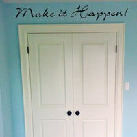 Make it Happen.. Above the Closet Door Inspirational Vinyl Wall Decal Sticker Art