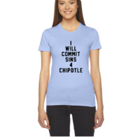 will commit sins 4 chipotle - Women's Tee