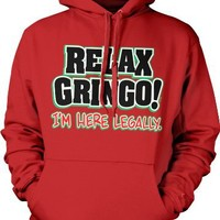 Relax Gringo, I'm Here Legally Mens Sweatshirt, Hilarious Funny Men's Pullover Hoodie