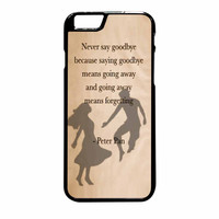 Peter Pan Quote Goodbye Quote iPhone 6 Plus Case