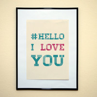 Hashtag Hello I love You Instagram style Art print  8x10 Inches Buy 2 Get 1 Free