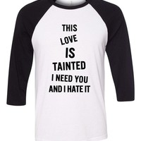 "Zayn Malik ""Fool for You // This love is tainted, I need you and I hate it"" Baseball Tee"
