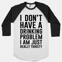 I Don't Have A Drinking Problem