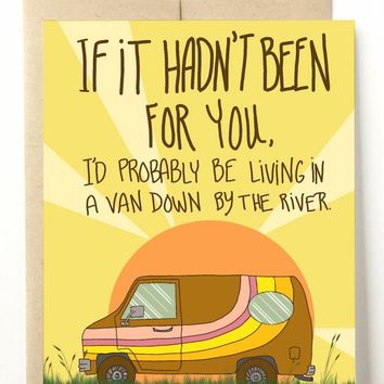 I'd Probably Be Living in a Van Down by the River Card