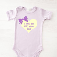 I Have The Best Daddy Ever Baby Girl Bodysuit - Cute Baby Girl Clothes - Baby Summer Romper - Gift for Dad