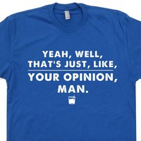 The Big Lebowski T Shirt Cool Movie Quote Shirt The Dude Abides That's Your Opinion Man