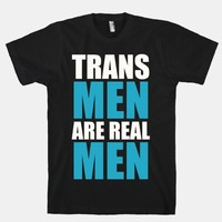 Trans Men are Real Men | T-Shirts, Tank Tops, Sweatshirts and Hoodies | HUMAN
