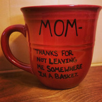 Mug/Cup/Mom thanks for not leaving me somewhere in a basket/Funny mug/Quote mug/Hand painted/Christmas present/Birthday gift