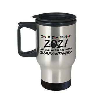 Quarantine Birthday Mug Funny Travel Mugs for Friends 2021 The One Where We Were Quarantined Coffee Cup Birthday for Best Friend for Him Her