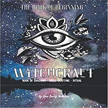 The Book of Beginning Witchcraft: Book of Shadows, Spell Crafting and Ritual