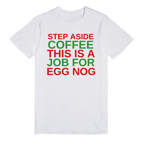 STEP ASIDE COFFEE THIS IS A JOB FOR EGG NOG CHRISTMAS SHIRT