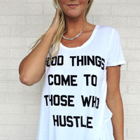 """Good Things Come to Those Who Hustle"" Tee"