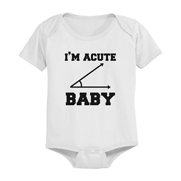 I'm Acute Baby - Funny Graphic Statement Bodysuit / Infant T-shirt