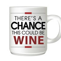 There's a Chance This Could Be Wine Coffee Mug