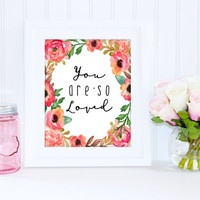 You are so loved floral Print - Printable Poster - Instant Digital Download - wall art decor - fashion art - designer - baby girl nursery