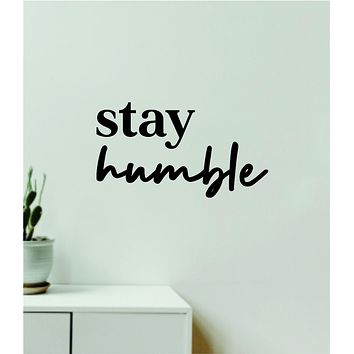 Stay Humble V4 Decal Sticker Quote Wall Vinyl Art Wall Bedroom Room Home Decor Inspirational Teen Baby Nursery Girls Playroom School Gym Sports