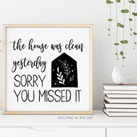 Printable Home Decor Wall Art, House Clean Yesterday Missed It Quote Sign, Funny Gift New Mome, Wall Quotes to Print Vinyl Clipart Design
