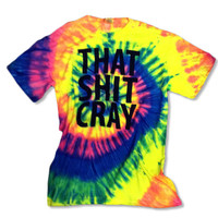 That Sh&% Cray Tie Dye Shirt - All Sizes Available - Mature