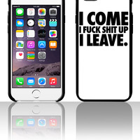 I Come I Fuck Shit Up I Leave 5 5s 6 6plus phone cases