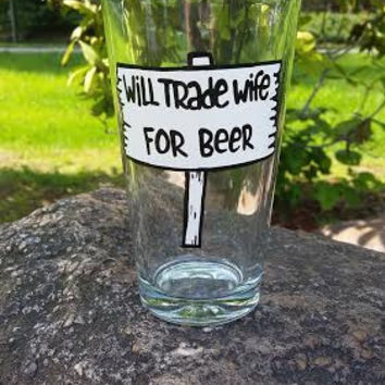 Will Trade Wife for Beer hand painted pint glass