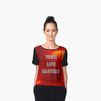 'Your Life Matters' Women's Chiffon Top by ChessJess