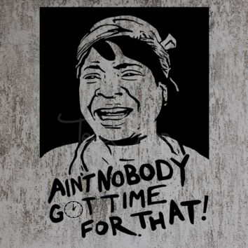 ain't nobody got time for that tshirt